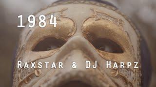 1984 - Raxstar & DJ Harpz