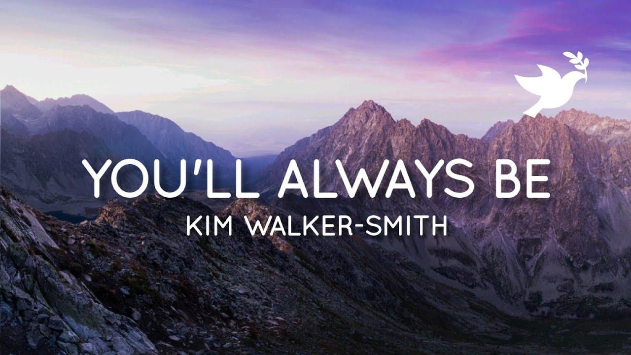 Kim Walker-Smith - You'll Always Be | Live (Lyrics)