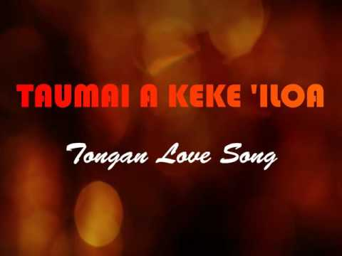Tongan Love Song ; TAUMAI A KEKE 'ILOA