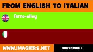 FROM ENGLISH TO ITALIAN = ferro alloy