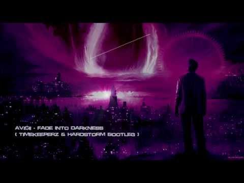Avicii - Fade Into Darkness (Timekeeperz & Hardstorm Bootleg) [HQ Original]