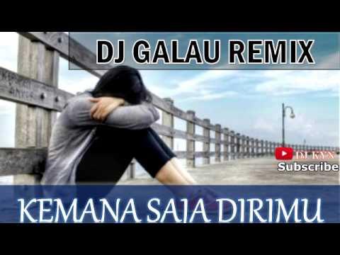 DJ galau Remix Kemana Saja Dirimu