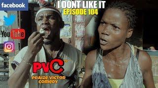 I DONT LIKE IT episode 104 PRAIZE VICTOR COMEDY