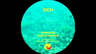 OCH - Whalesong Blind Is The Wind