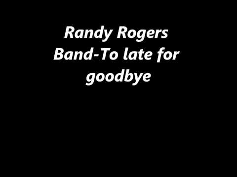 Randy Rogers Band-To late for goodbye