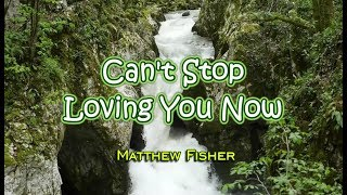 Can't Stop Loving You Now - Matthew Fisher (KARAOKE)