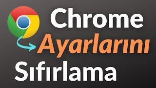 Chrome Ayarları Nasıl Sıfırlanır.