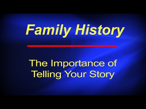 Family History: The importance of telling your story to keep family history alive.