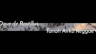 Tanah Airku -  Lagu Wajib Nasional Reggae cover by Dave de Rastillus