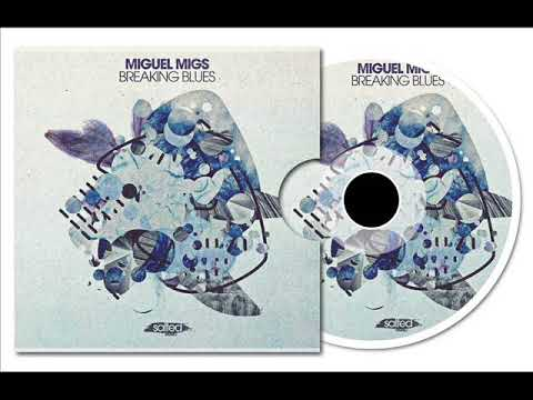 Miguel Migs - Breaking Blues (Slow & Salty Mix)