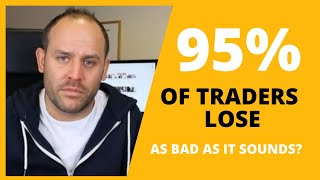 95% of New Traders LOSE: Bad as it Sounds?