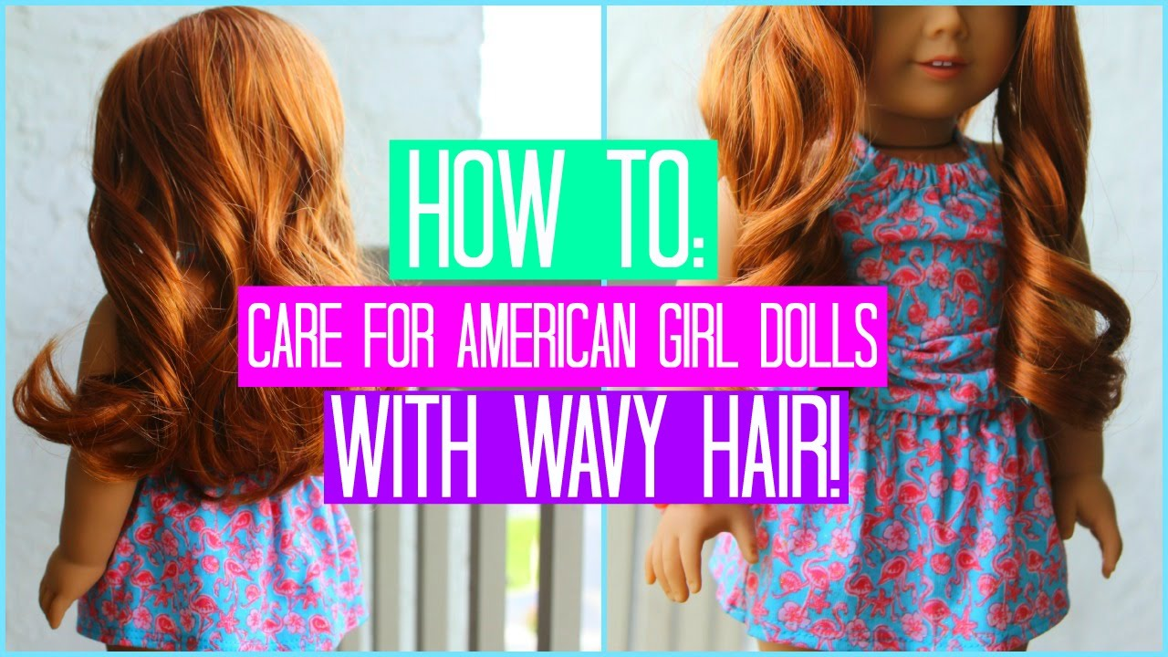 How To: Care For American Girl Dolls With Wavy Hair!