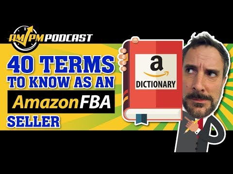 How to Sell on Amazon FBA! Top 40 Amazon Terms to Know As An Amazon FBA Seller - AMPM PODCAST EP 150
