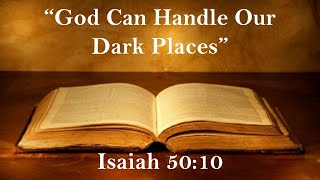 """God Can Handle Our Dark Places"""