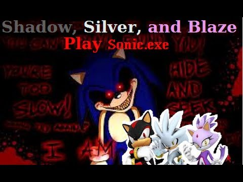 Shadow Silver And Blaze Play Sonic Exe Youtube