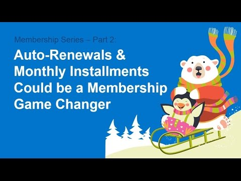 Membership Series – Part 2: Auto-Renewals & Monthly Installments Could be a Membership Game Changer