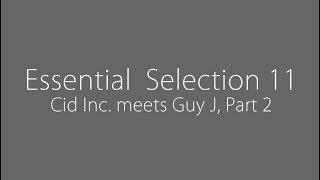 essential selection 11 cid inc meets guy j part 2