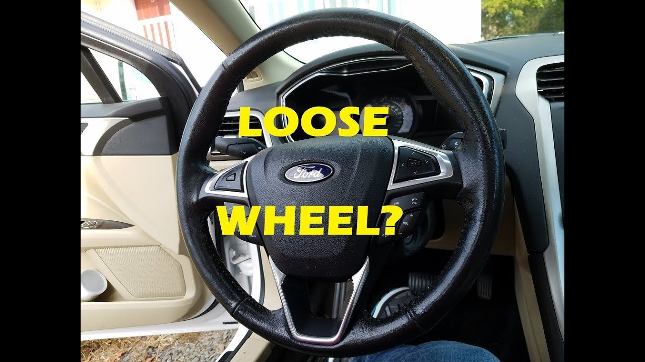 2017 Ford Fusion Loose Steering Wheel