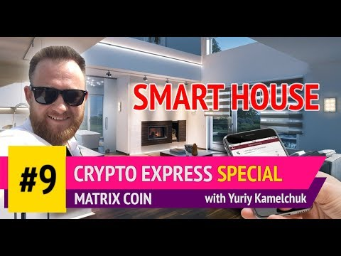 Crypto Express Special #9. Matrix Coin invest in Smart Houses