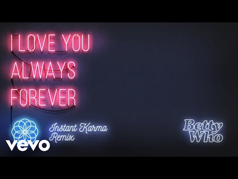 Betty Who - I Love You Always Forever (Instant Karma Remix)(Audio)