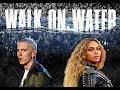 EMINEM FT. BEYONCE WALK ON WATER!!