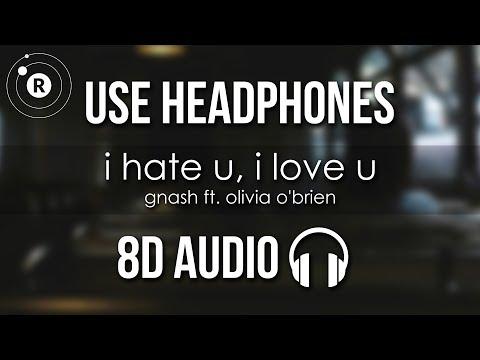 Gnash - I Hate U, I Love U (8D AUDIO) Ft. Olivia O'brien
