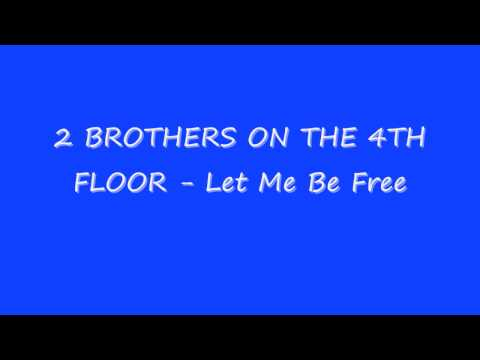 2 BROTHERS ON THE 4TH FLOOR - Let Me Be Free