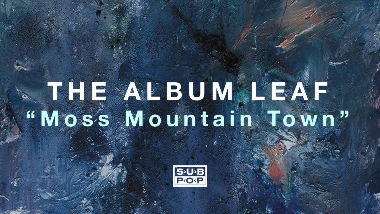 the-album-leaf-moss-mountain-town-sub-pop