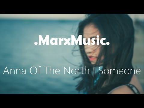 Anna Of The North | Someone