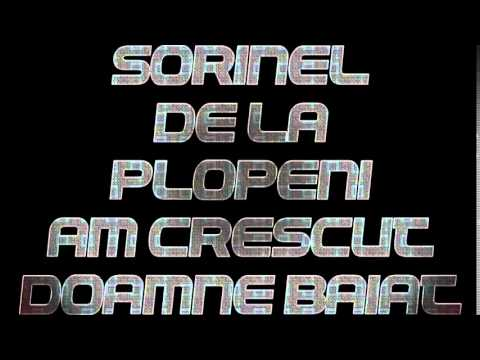SORINEL DE LA PLOPENI AM CRESCUT DOAMNE BAIAT