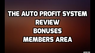 The Auto Profit System Review Bonuses Members Area & All OTO Info
