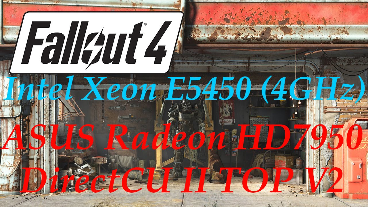 Fallout 4 on Intel Xeon E5450 (4GHz) + ASUS Radeon 7950 DirectCU II TOP V2