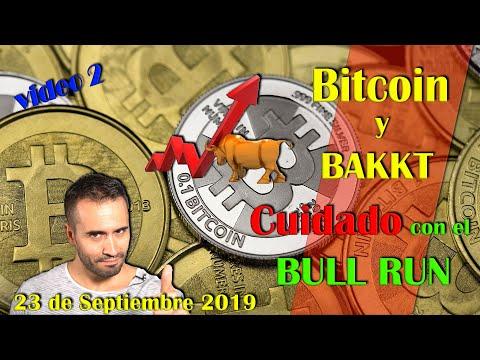 Bitcoin y BAKKT, CUIDADO con el BULL RUN .-23 de Septiembre de 2019-.