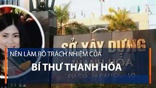 Nên làm rõ trách nhiệm của Bí thư Thanh Hóa  | VTC1