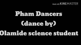 Olamide science student dance video by phamous emp