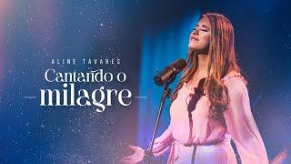 Aline Tavares - Cantando o Milagre [ CLIPE OFICIAL ]