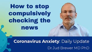 How to stop compulsively checking the news (Coronavirus Anxiety Daily Update 3)