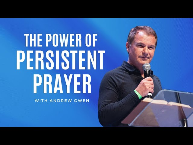 The Power of Persistent Prayer   Andrew Owen