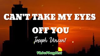 Cover images Can't Take My Eyes Off You - Joseph Vincent (Lyrics)