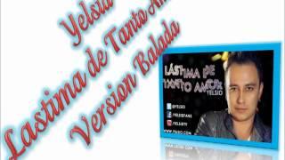 Yelsid Lastima de Tanto Amor Version Balada
