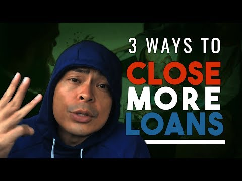 HOW TO CLOSE MORE LOANS | 3 WAYS LOAN OFFICERS CAN CLOSE MORE SALES TODAY!