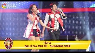 """Giọng ải giọng ai   tập 4: Gil Lê và Chipu bùng nổ với """"Shinning Star"""""""