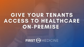 Give Your Tenants Access to Healthcare On-Premise | First Medicine