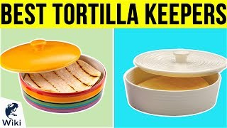 10 Best Tortilla Keepers 2019