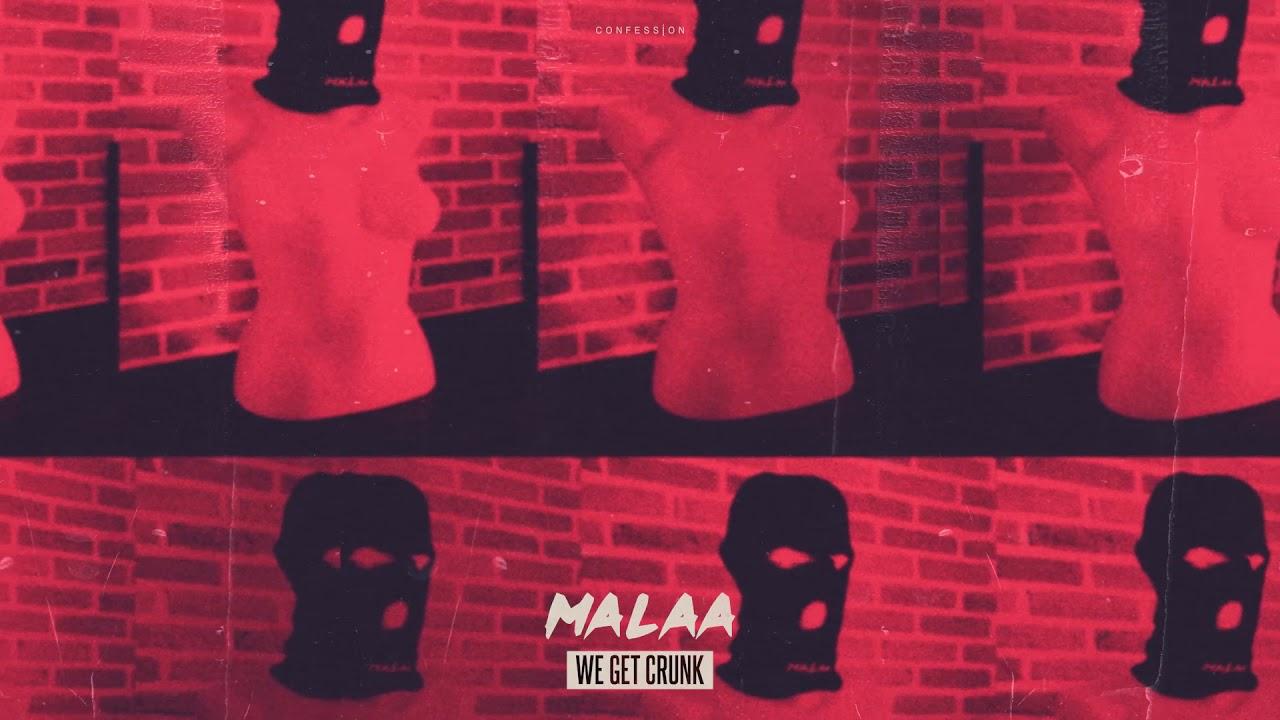 malaa we get crunk