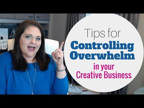 Tips for Controlling Overwhelm in Your Creative Business