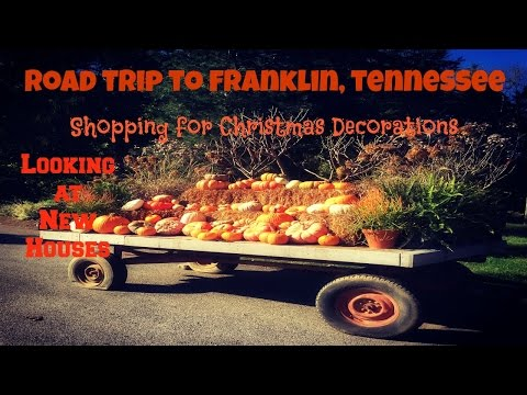 Day Trip Franklin, TN / Shopping Trees N Trend / New Houses