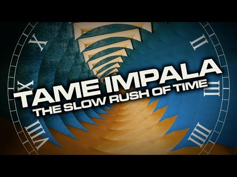 TAME IMPALA and The Slow Rush of Time
