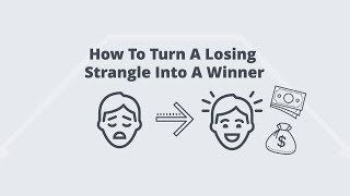How To Turn A Losing Strangle Into A Winner