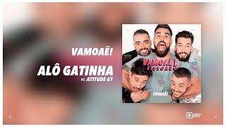Baixar VamoAê! - Alô Gatinha ft. Atitude 67 (Áudio Oficial)